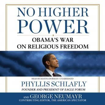 No Higher Power: Obama's War on Religious Freedom, George Neumayr, Phyllis Schlafly