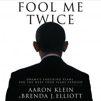Fool Me Twice: Obama's Shocking Plans for the Next Four Years Exposed, Aaron Klein, Brenda J. Elliott
