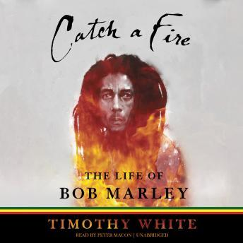 Catch a Fire: The Life of Bob Marley, Timothy White