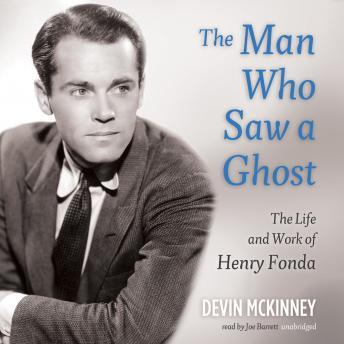 Man Who Saw a Ghost: The Life and Work of Henry Fonda, Audio book by Devin McKinney