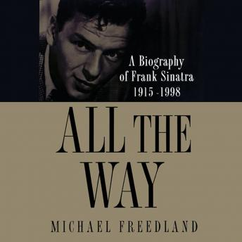 All the Way: A Biography of Frank Sinatra 1915–1998, Michael Freedland