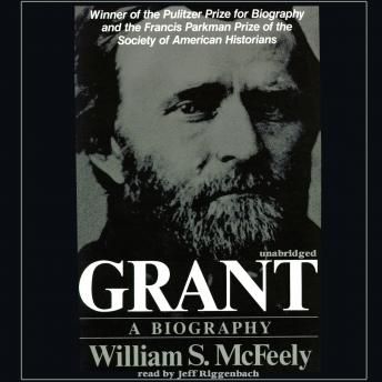 Grant: A Biography, William S. McFeely