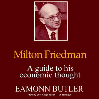 Milton Friedman: A Guide to His Economic Thought