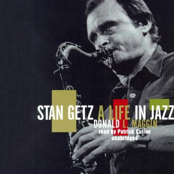 Stan Getz: A Life in Jazz, Donald L. Maggin
