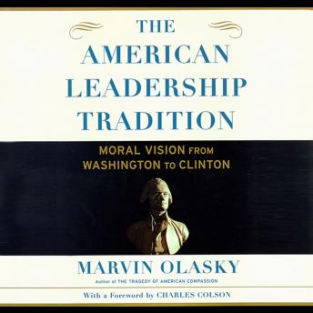 American Leadership Tradition: Moral Vision from Washington to Clinton, Dr. Marvin Olasky