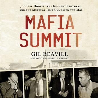 Download Mafia Summit: J. Edgar Hoover, the Kennedy Brothers, and the Meeting That Unmasked the Mob by Gil Reavill