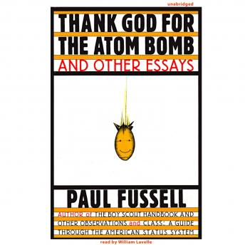 Download Thank God for the Atom Bomb and Other Essays by Paul Fussell