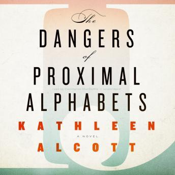 Dangers of Proximal Alphabets, Kathleen Alcott