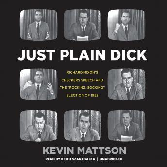 Just Plain Dick: Richard Nixon's Checkers Speech and the