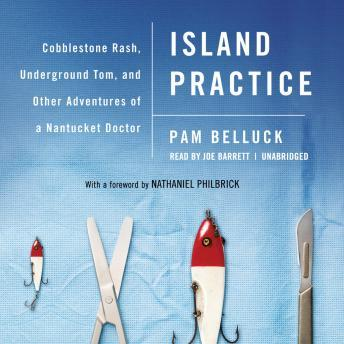 Island Practice: Cobblestone Rash, Underground Tom, and Other Adventures of a Nantucket Doctor, Audio book by Pam Belluck