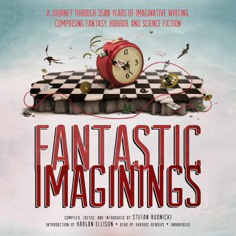 Fantastic Imaginings: A Journey through 3500 Years of Imaginative Writing, Comprising Fantasy, Horror, and Science Fiction, Stefan Rudnicki
