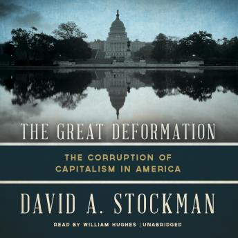 Great Deformation: The Corruption of Capitalism in America, David Stockman