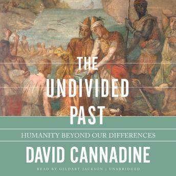 Undivided Past: Humanity beyond Our Differences, David Cannadine