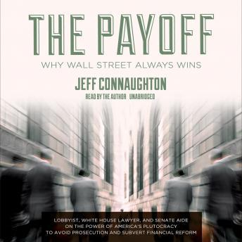 Payoff: Why Wall Street Always Wins, Jeff Connaughton