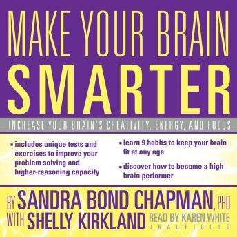 Make Your Brain Smarter: Increase Your Brain's Creativity, Energy, and Focus, Shelly Kirkland, Sandra Bond Chapman
