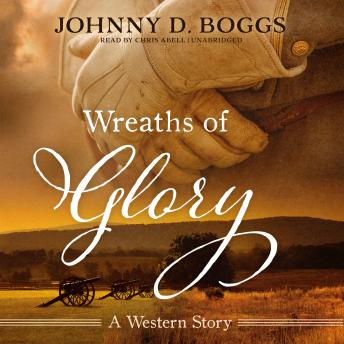 Wreaths of Glory:  A Western Story, Johnny D. Boggs