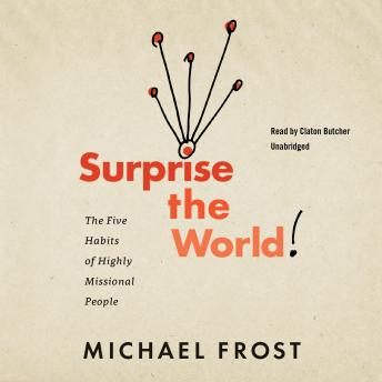 Surprise the World: The Five Habits of Highly Missional People, Michael Frost