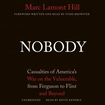 Nobody: Casualties of America's War on the Vulnerable, from Ferguson to Flint and Beyond, Marc Lamont Hill