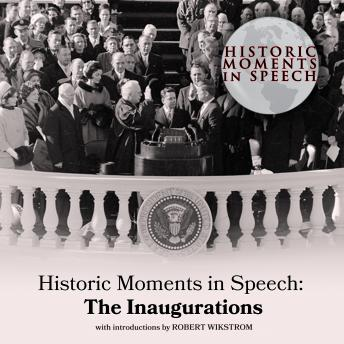 Historic Moments in Speech: The Inaugurations, Speech Resource Company