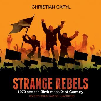 Strange Rebels: 1979 and the Birth of the 21st Century, Christian Caryl