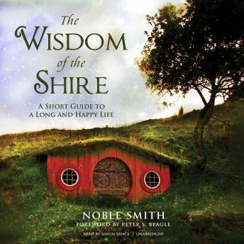 Download Wisdom of the Shire: A Short Guide to a Long and Happy Life by Noble Smith