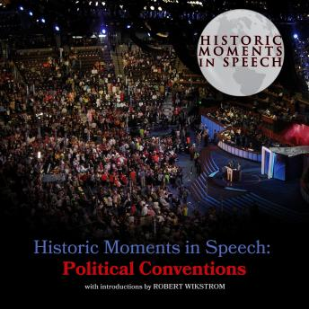 Historic Moments in Speech: Political Conventions, The Speech Resource Company