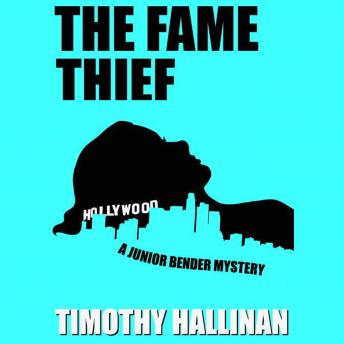 Fame Thief: A Junior Bender Mystery, Timothy Hallinan