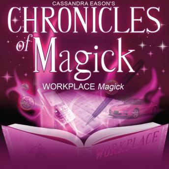 Chronicles of Magick: Workplace Magick, Cassandra Eason