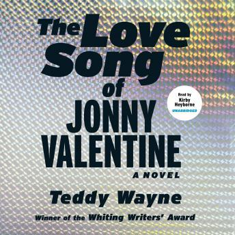 Love Song of Jonny Valentine: A Novel, Teddy Wayne