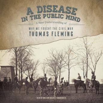 Disease in the Public Mind: A New Understanding of Why We Fought the Civil War, Thomas Fleming