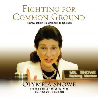 Fighting for Common Ground: How We Can Fix the Stalemate in Congress, Olympia Snowe