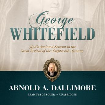 George Whitefield: God's Anointed Servant in the Great Revival of the Eighteenth Century, Arnold A. Dallimore