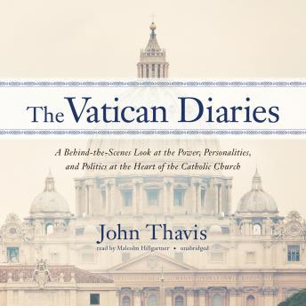 Vatican Diaries: A Behind-the-Scenes Look at the Power, Personalities, and Politics at the Heart of the Catholic Church, John Thavis