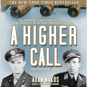 Download Higher Call: An Incredible True Story of Combat and Chivalry in the War-Torn Skies of World War II by Larry Alexander, Adam Makos