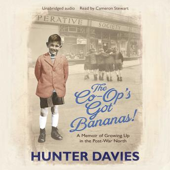 Co-Op's Got Bananas: A Memoir of Growing Up in the Post-War North, Hunter Davies