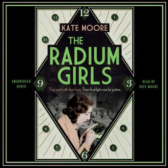 Radium Girls: They paid with their lives. Their final fight was for justice., Kate Moore