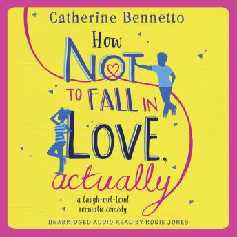 How Not to Fall in Love, Actually: a laugh-out-loud romantic comedy, Catherine Bennetto