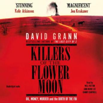 Killers of the Flower Moon: Oil, Money, Murder and the Birth of the FBI, David Grann