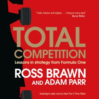 Total Competition: Lessons in Strategy from Formula One, Adam Parr, Ross Brawn