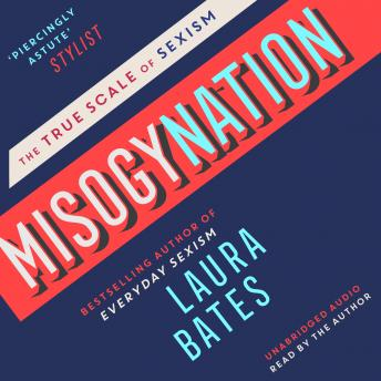 Misogynation: The True Scale of Sexism, Laura Bates