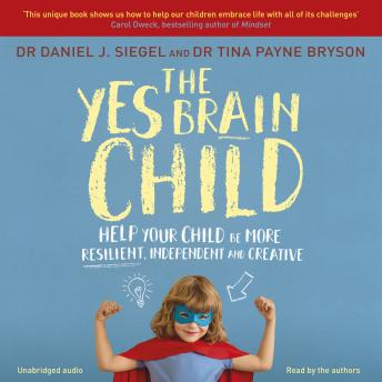 Yes Brain Child: Help Your Child be More Resilient, Independent and Creative, Daniel J Siegel, Tina Payne Bryson