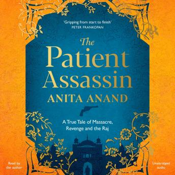 Download Patient Assassin: A True Tale of Massacre, Revenge and the Raj by Anita Anand