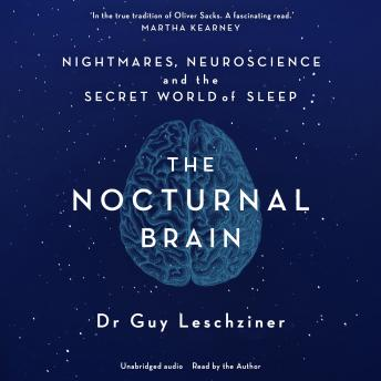Nocturnal Brain: Tales of Nightmares and Neuroscience, Audio book by Guy Leschziner