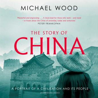 Story of China: A portrait of a civilisation and its people, Michael Wood