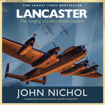 Download Lancaster: The Forging of a Very British Legend by John Nichol