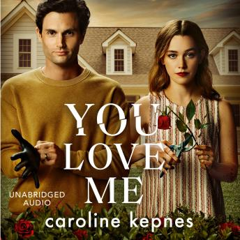 You Love Me: the highly anticipated new thriller in the You series, Caroline Kepnes