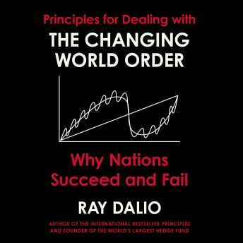 Changing World Order: Why Nations Succeed or Fail, Audio book by Ray Dalio