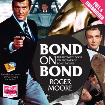 Bond on Bond: The Ultimate Book on 50 Years of Bond Movies, Sir Roger Moore