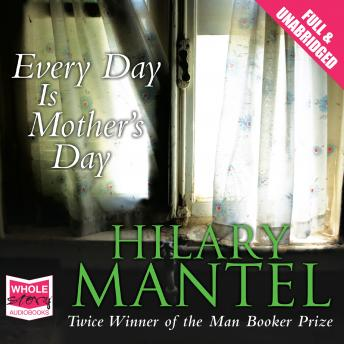 Every Day is Mother's Day, Hilary Mantel