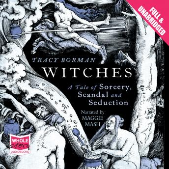 Witches: A Tale of Sorcery, Scandal and Seduction in Jacobean England, Tracy Borman